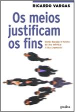 Os meios justificam os fins - livro de Ricardo Vargas